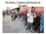 an ethnic religious dimension to the gap