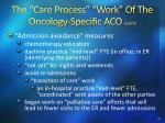 the care process work of the oncology specific aco cont d