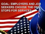 goal employers and job seekers choose the one stops for services
