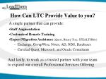 how can ltc provide value to you