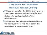 case study pre assessment individual teacher charting1