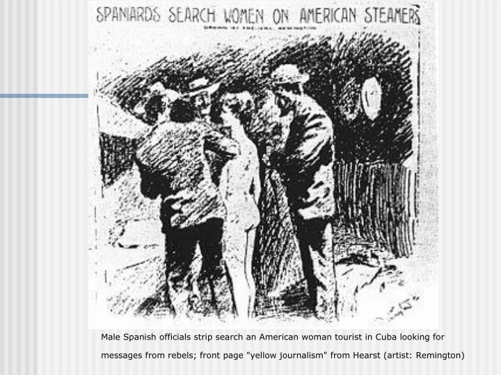 """Male Spanish officials strip search an American woman tourist in Cuba looking for messages from rebels; front page """"yellow journalism"""" from Hearst (artist: Remington)"""