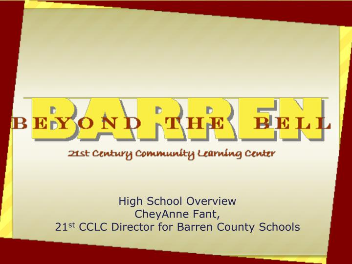 high school overview cheyanne fant 21 st cclc director for barren county schools n.