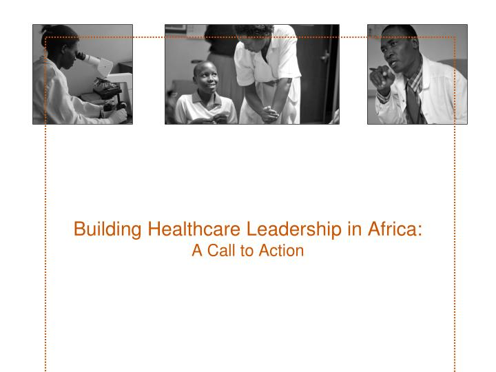 building healthcare leadership in africa a call to action n.