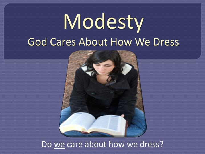 modesty god cares about how we dress n.