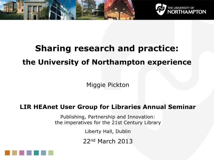 sharing research and practice the university of northampton experience n.