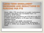 long term enrollment increases and reductions in funding per fte