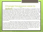 change the passive voice to active