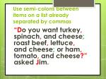 use semi colons between items on a list already separated by commas