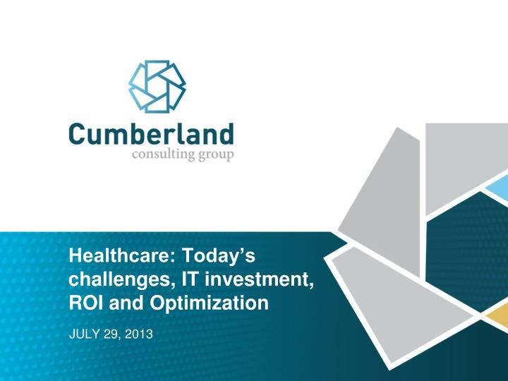 healthcare today s challenges it investment roi and optimization n.