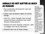 animals do not matter as much as humans1