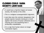 cloning could harm society leon kass