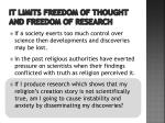 it limits freedom of thought and freedom of research