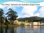 port arthur tasmania was australia s largest prison
