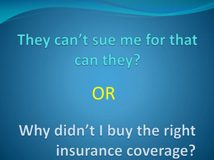 why didn t i buy the right insurance coverage n.