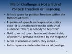 major challenge is not a lack of political freedom or financing