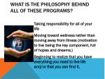 what is the philosophy behind all of these programs