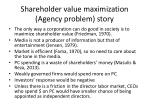 shareholder value maximization agency problem story