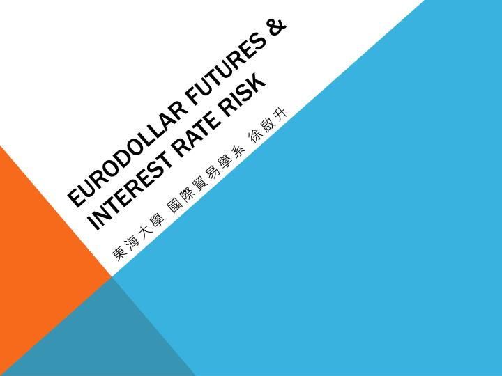 eurodollar futures Debt instruments and markets professor carpenter eurodollar futures 3 example let's consider a stylized example of a edf based on the 05-year riskless rate.