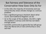 but fairness and tolerance of the conservative view goes only so far