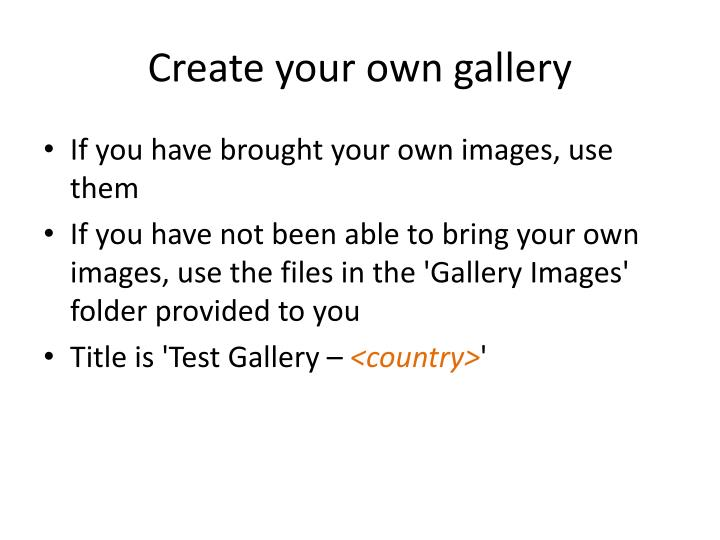 Create your own gallery