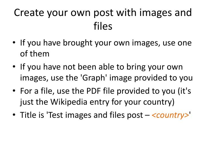 Create your own post with images and files