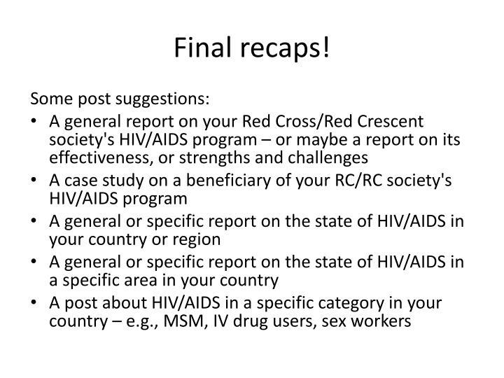 Final recaps!