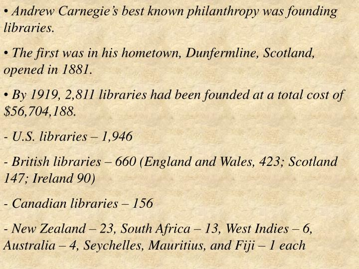 Andrew Carnegie's best known philanthropy was founding libraries.
