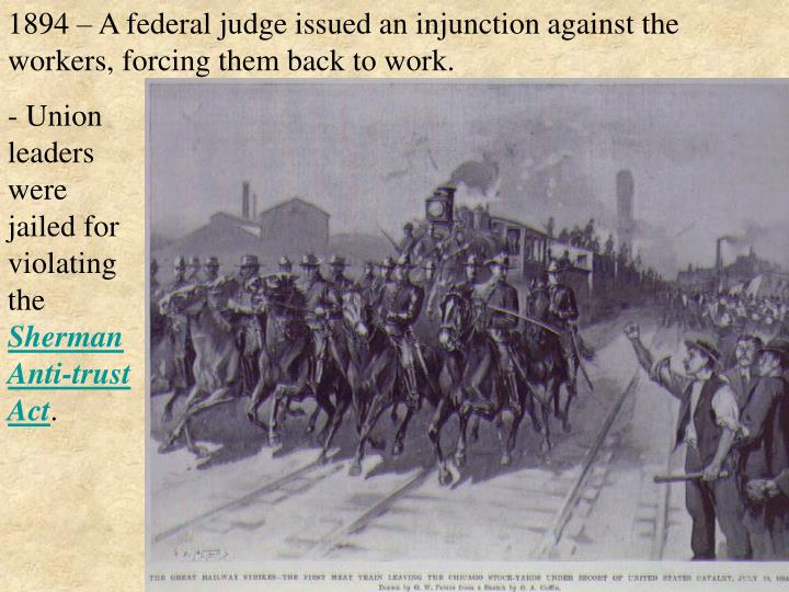 1894 – A federal judge issued an injunction against the workers, forcing them back to work.