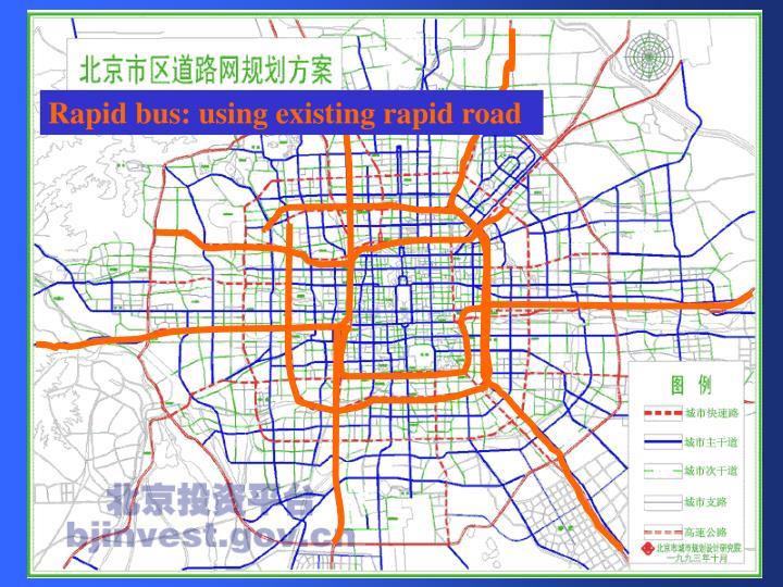 Rapid bus: using existing rapid road