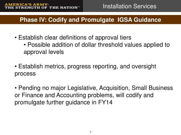 Phase IV: Codify and Promulgate  IGSA Guidance
