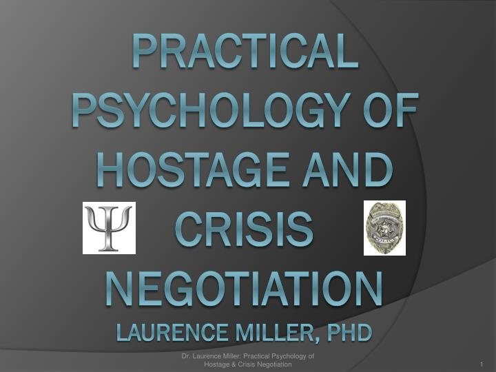 practical psychology of hostage and crisis negotiation laurence miller phd n.