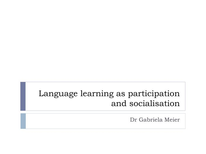 language learning as participation and socialisation n.