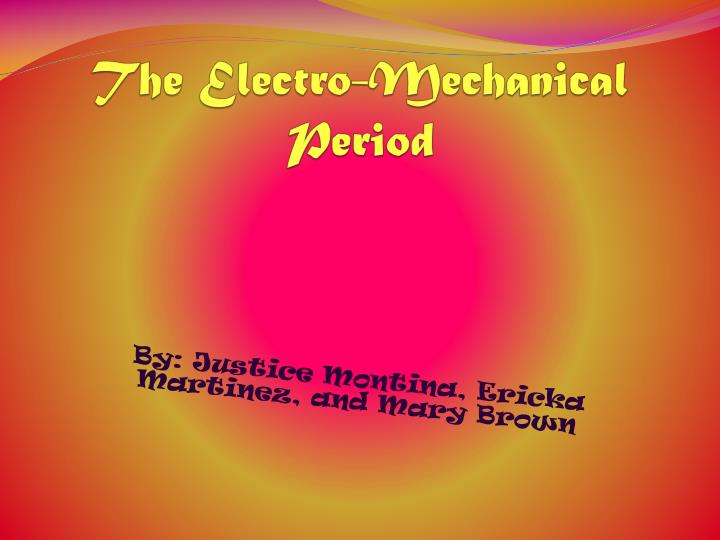 the electro mechanical period n.