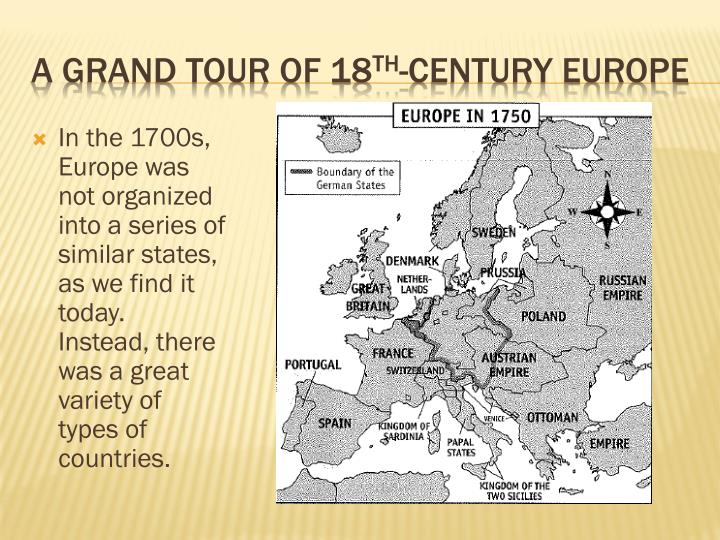 In the 1700s, Europe was not organized into a series of similar states, as we find it today.  Instead, there was a great variety of types of countries.