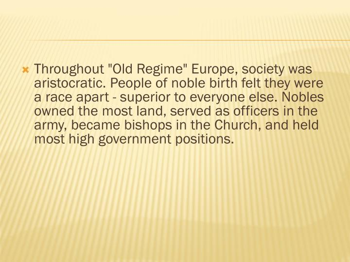 """Throughout """"Old Regime"""" Europe, society was aristocratic. People of noble birth"""