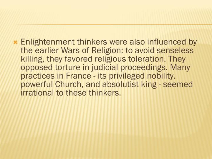 Enlightenment thinkers were also influenced by the earlier Wars of Religion: to avoid