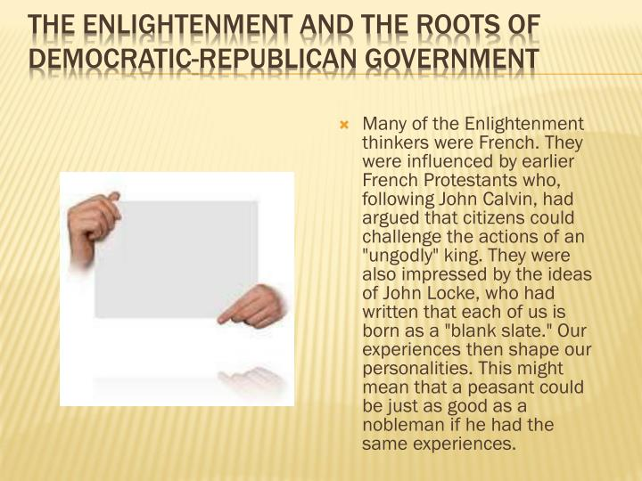 Many of the Enlightenment thinkers were French. They were influenced by earlier French