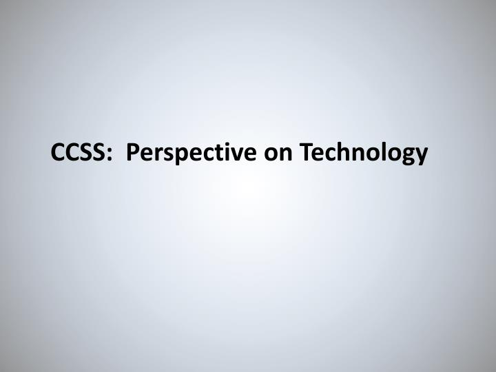 CCSS:  Perspective on Technology