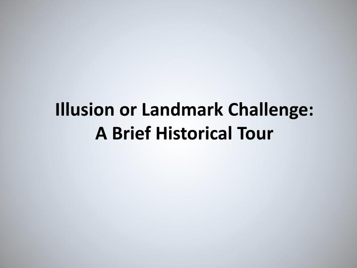 Illusion or Landmark Challenge: