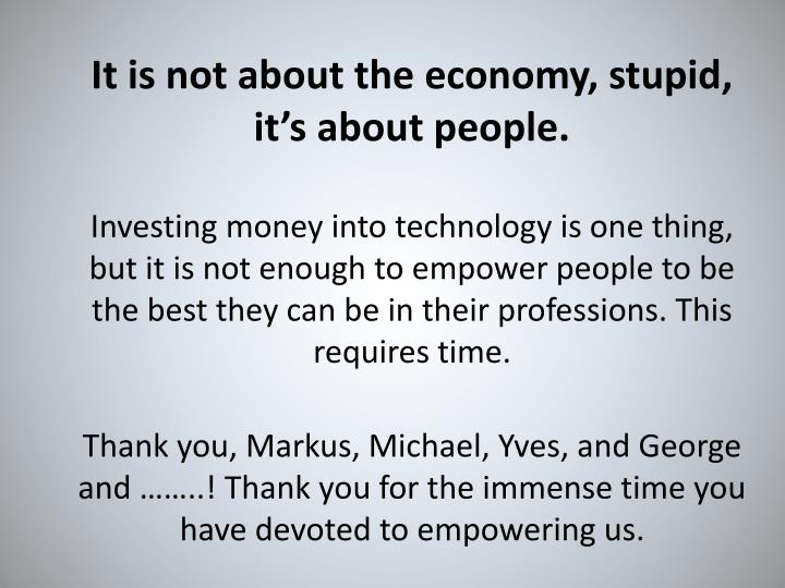 It is not about the economy, stupid, it's about people.