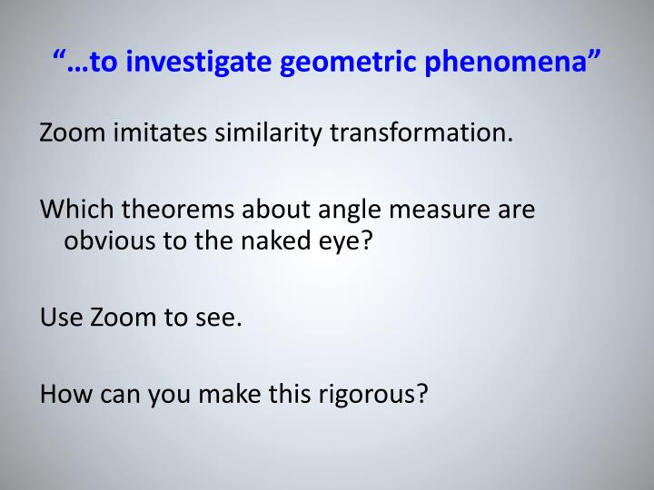 """…to investigate geometric phenomena"""