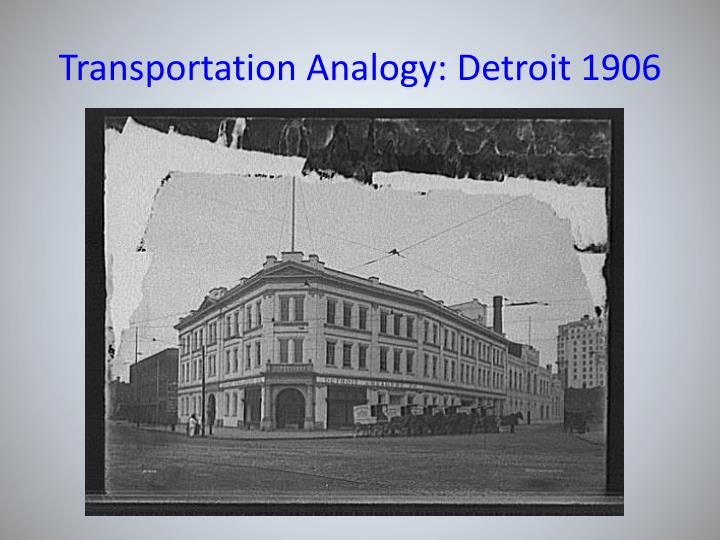Transportation Analogy: Detroit 1906