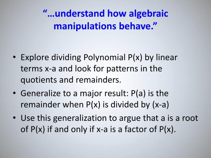"""…understand how algebraic manipulations behave."""