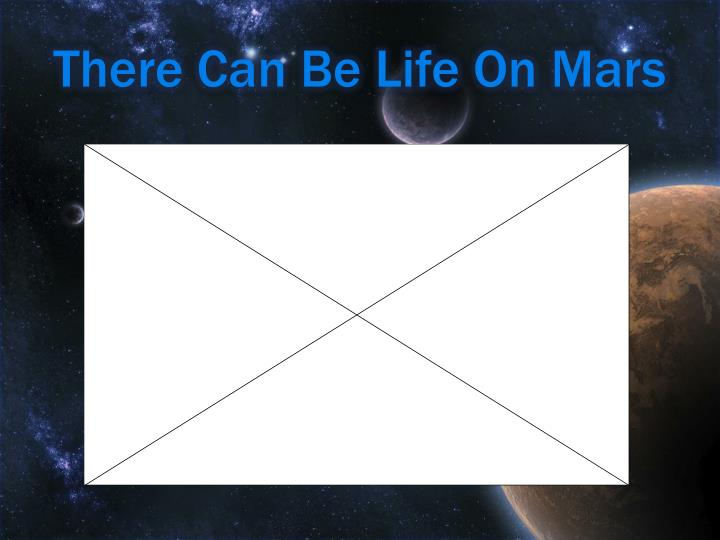 There Can Be Life On Mars