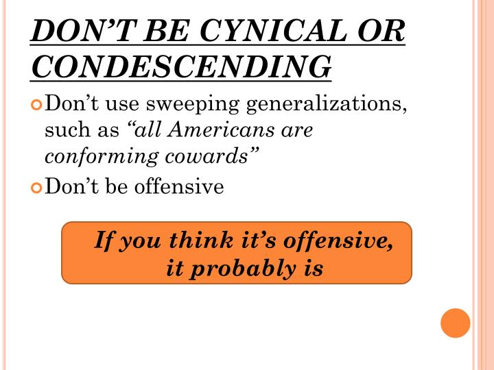 DON'T BE CYNICAL OR CONDESCENDING