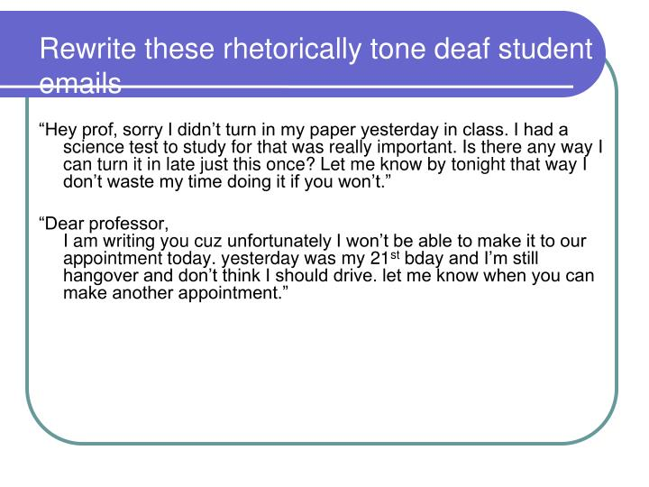 Rewrite these rhetorically tone deaf student emails