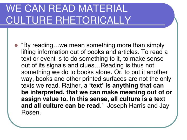 WE CAN READ MATERIAL CULTURE RHETORICALLY