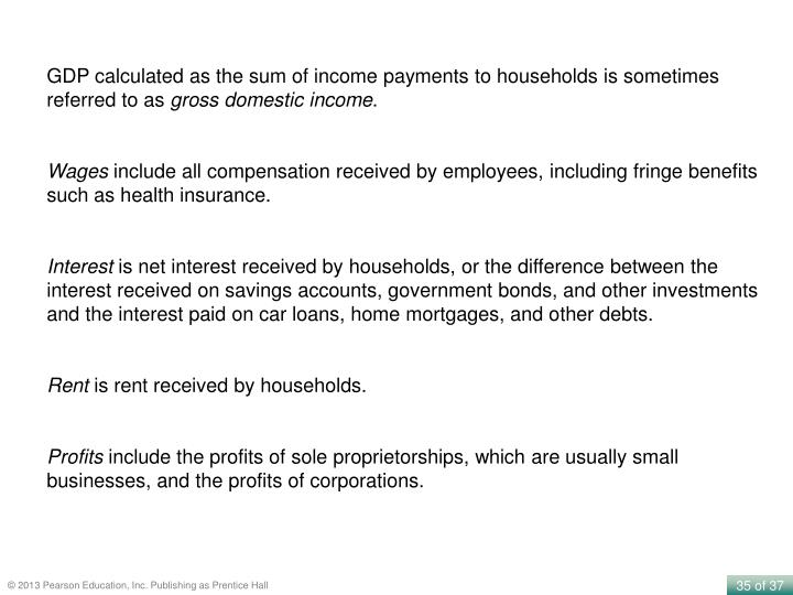GDP calculated as the sum of income payments to households is sometimes referred to as