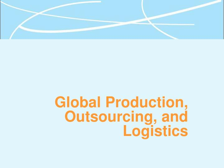Global production outsourcing and logistics